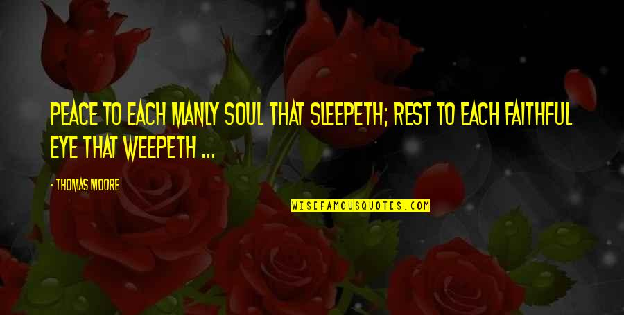 Memorial Day Day Quotes By Thomas Moore: Peace to each manly soul that sleepeth; Rest