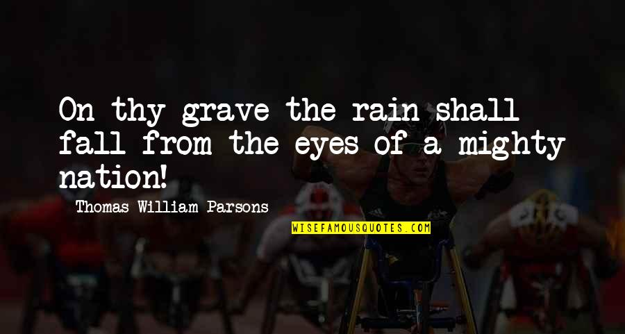 Memorial Day Day Quotes By Thomas William Parsons: On thy grave the rain shall fall from