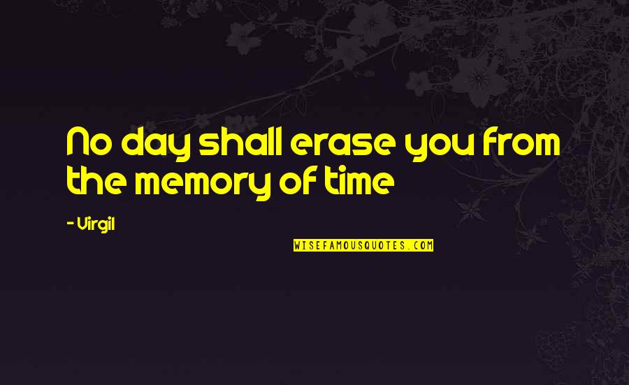 Memorial Day Day Quotes By Virgil: No day shall erase you from the memory