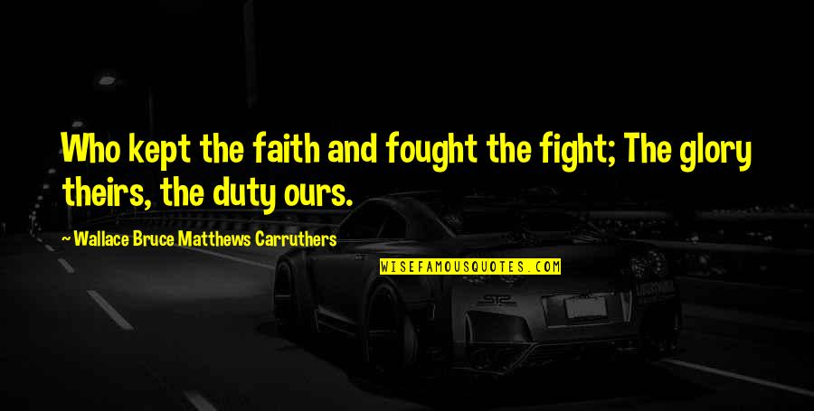 Memorial Day Day Quotes By Wallace Bruce Matthews Carruthers: Who kept the faith and fought the fight;