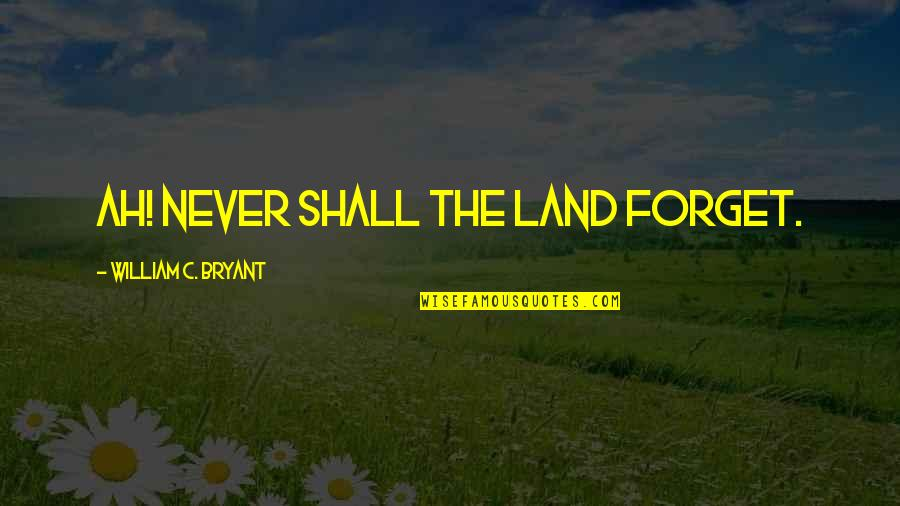 Memorial Day Day Quotes By William C. Bryant: Ah! never shall the land forget.