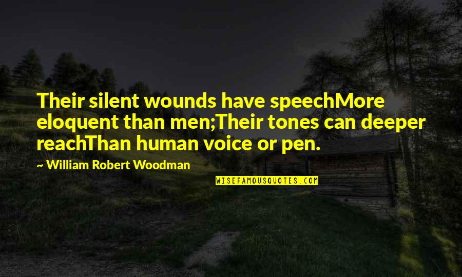 Memorial Day Day Quotes By William Robert Woodman: Their silent wounds have speechMore eloquent than men;Their
