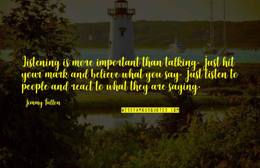 Memorial Day Weekend Quotes By Jimmy Fallon: Listening is more important than talking. Just hit