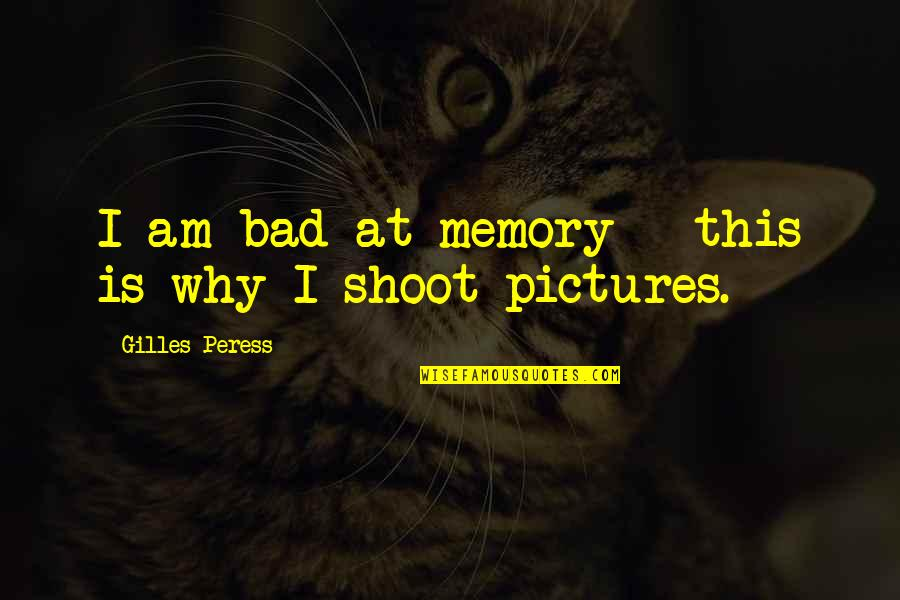 Memories And Pictures Quotes By Gilles Peress: I am bad at memory - this is