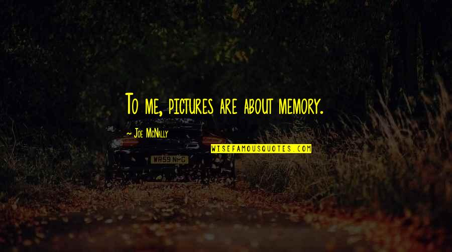 Memories And Pictures Quotes By Joe McNally: To me, pictures are about memory.