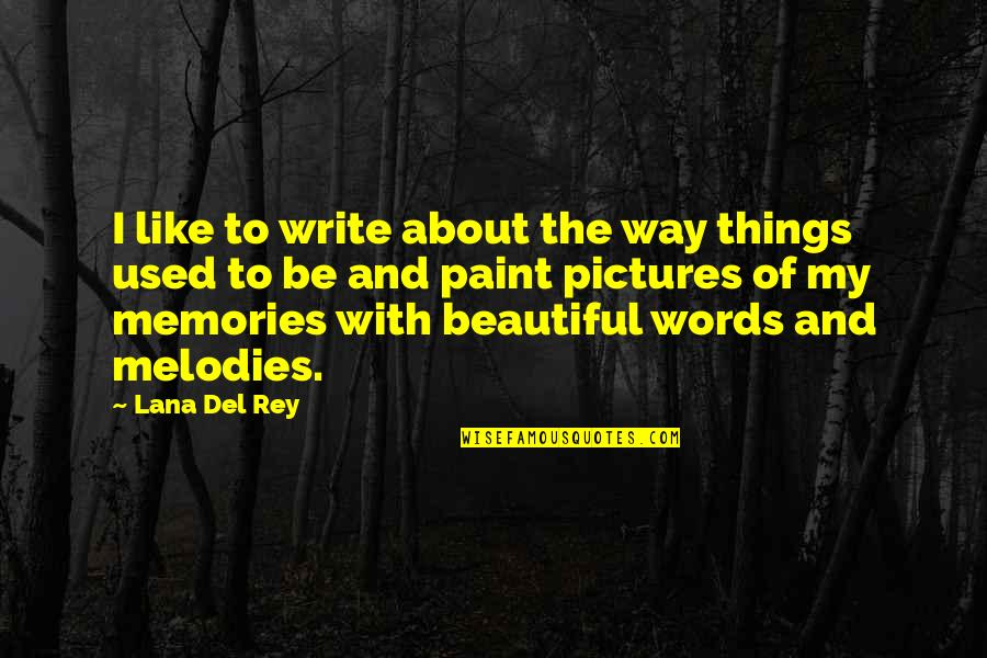 Memories And Pictures Quotes By Lana Del Rey: I like to write about the way things