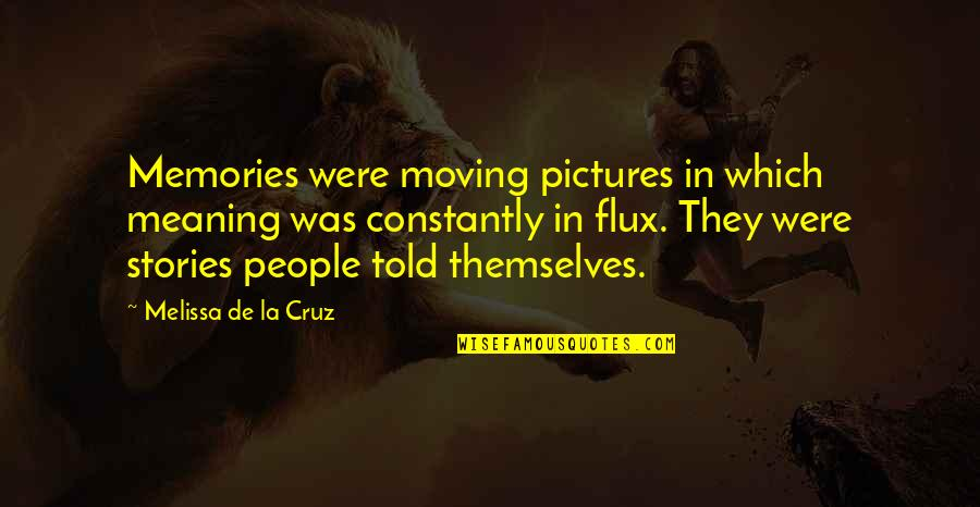 Memories And Pictures Quotes By Melissa De La Cruz: Memories were moving pictures in which meaning was
