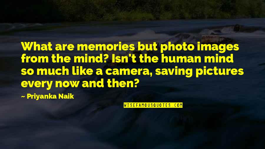 Memories And Pictures Quotes By Priyanka Naik: What are memories but photo images from the