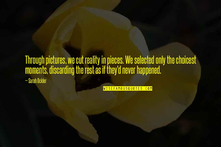 Memories And Pictures Quotes By Sarah Ockler: Through pictures, we cut reality in pieces. We