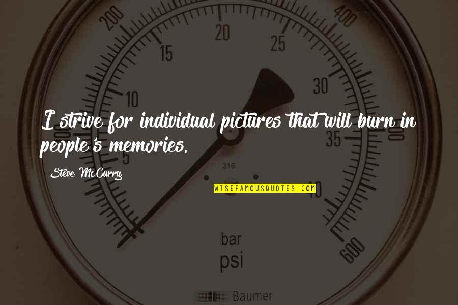 Memories And Pictures Quotes By Steve McCurry: I strive for individual pictures that will burn