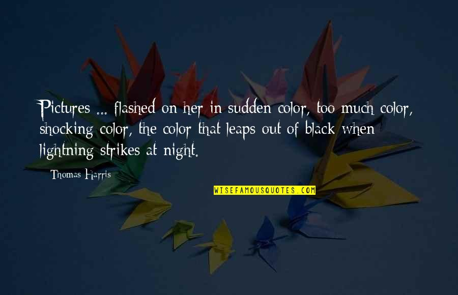 Memories And Pictures Quotes By Thomas Harris: Pictures ... flashed on her in sudden color,
