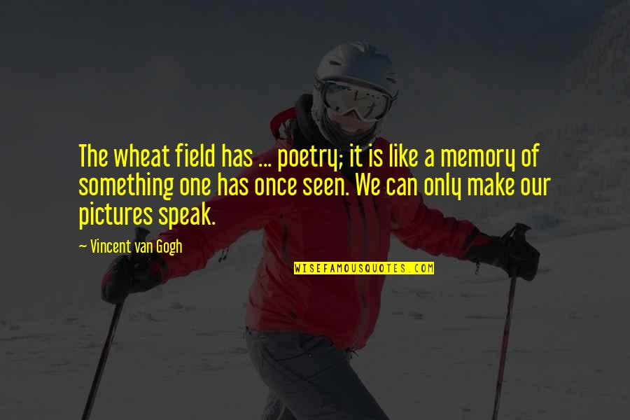 Memories And Pictures Quotes By Vincent Van Gogh: The wheat field has ... poetry; it is