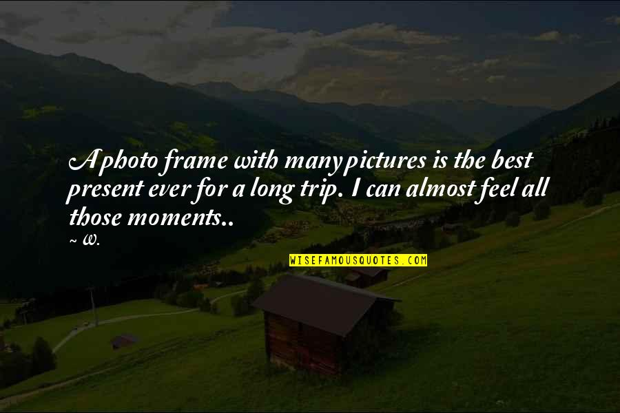Memories And Pictures Quotes By W.: A photo frame with many pictures is the
