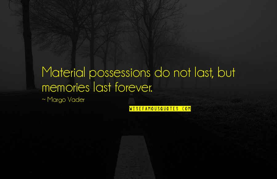 Memories Don't Last Forever Quotes By Margo Vader: Material possessions do not last, but memories last