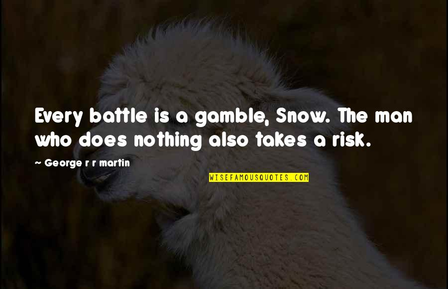 Memories Of A Loved One Quotes By George R R Martin: Every battle is a gamble, Snow. The man