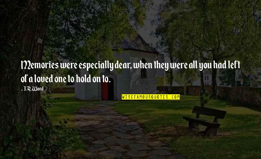 Memories Of A Loved One Quotes By J.R. Ward: Memories were especially dear, when they were all
