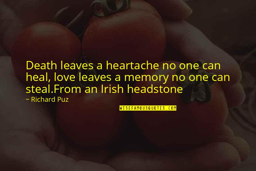 Memories Of A Loved One Quotes By Richard Puz: Death leaves a heartache no one can heal,