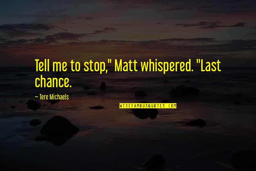 """Memories Of A Loved One Quotes By Tere Michaels: Tell me to stop,"""" Matt whispered. """"Last chance."""