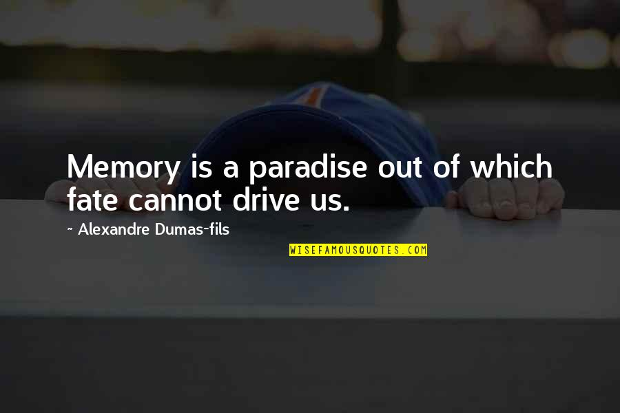 Memories Of Us Quotes By Alexandre Dumas-fils: Memory is a paradise out of which fate