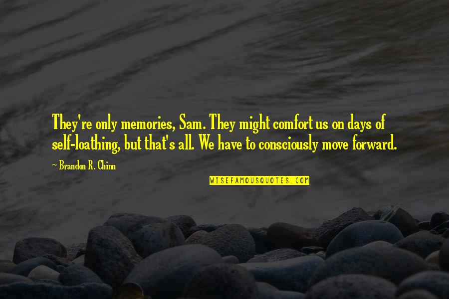 Memories Of Us Quotes By Brandon R. Chinn: They're only memories, Sam. They might comfort us