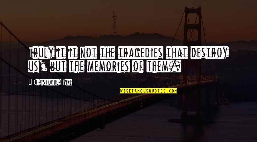 Memories Of Us Quotes By Christopher Pike: Truly it it not the tragedies that destroy