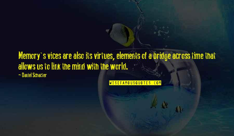 Memories Of Us Quotes By Daniel Schacter: Memory's vices are also its virtues, elements of