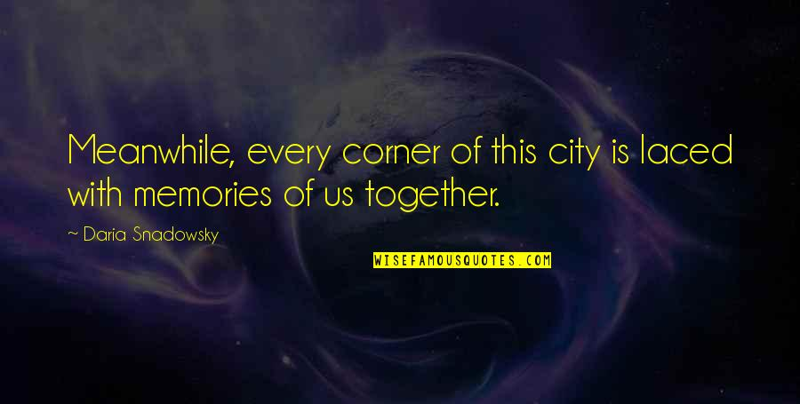 Memories Of Us Quotes By Daria Snadowsky: Meanwhile, every corner of this city is laced