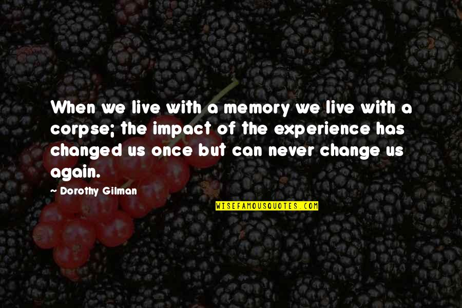 Memories Of Us Quotes By Dorothy Gilman: When we live with a memory we live