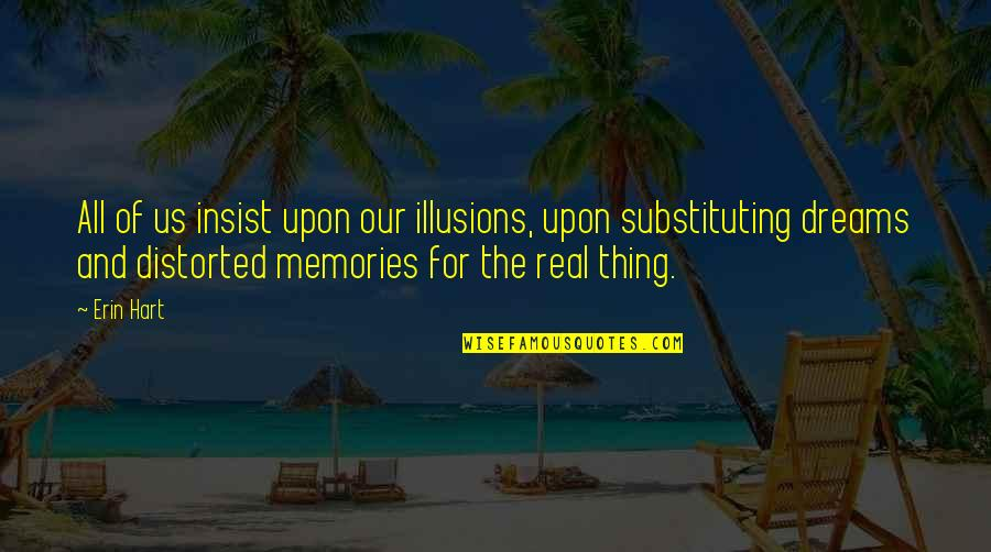 Memories Of Us Quotes By Erin Hart: All of us insist upon our illusions, upon