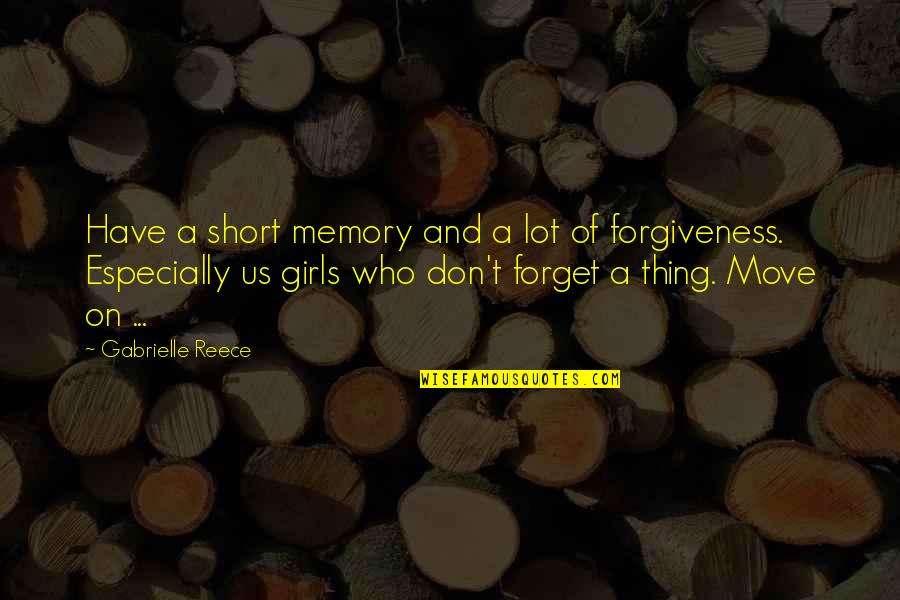 Memories Of Us Quotes By Gabrielle Reece: Have a short memory and a lot of