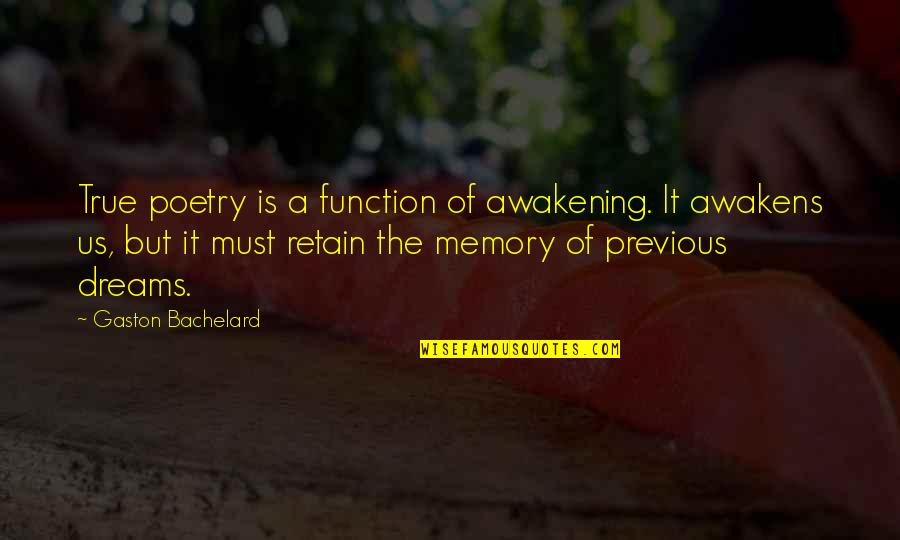 Memories Of Us Quotes By Gaston Bachelard: True poetry is a function of awakening. It