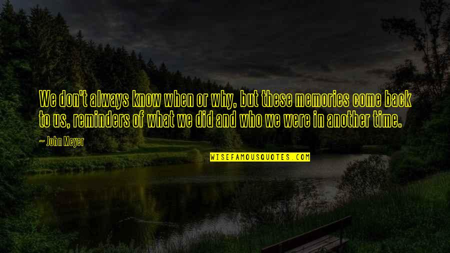 Memories Of Us Quotes By John Meyer: We don't always know when or why, but
