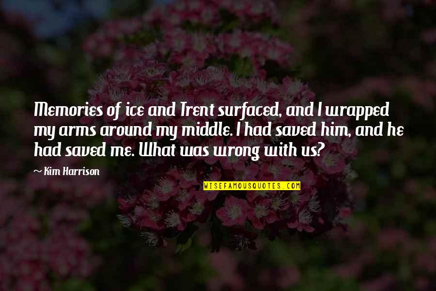 Memories Of Us Quotes By Kim Harrison: Memories of ice and Trent surfaced, and I