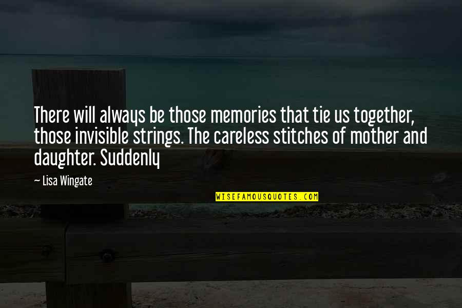 Memories Of Us Quotes By Lisa Wingate: There will always be those memories that tie