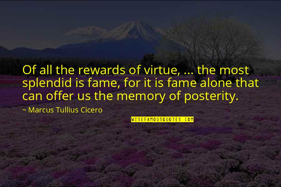 Memories Of Us Quotes By Marcus Tullius Cicero: Of all the rewards of virtue, ... the