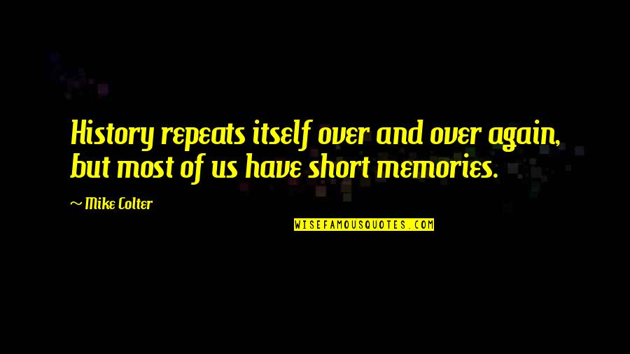 Memories Of Us Quotes By Mike Colter: History repeats itself over and over again, but