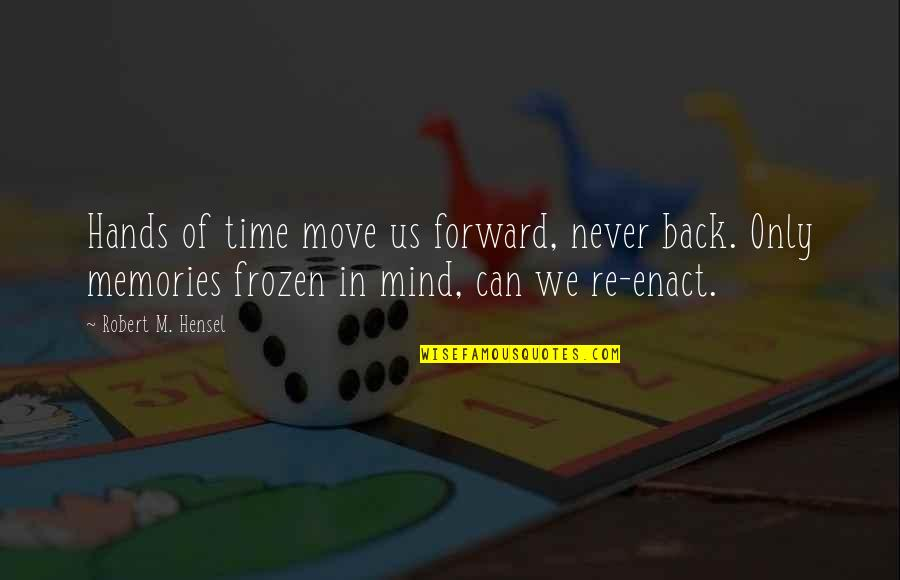 Memories Of Us Quotes By Robert M. Hensel: Hands of time move us forward, never back.