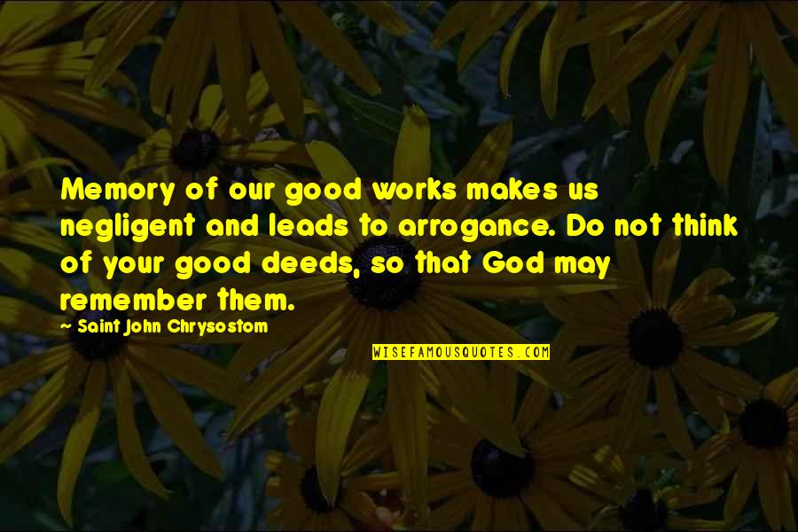 Memories Of Us Quotes By Saint John Chrysostom: Memory of our good works makes us negligent