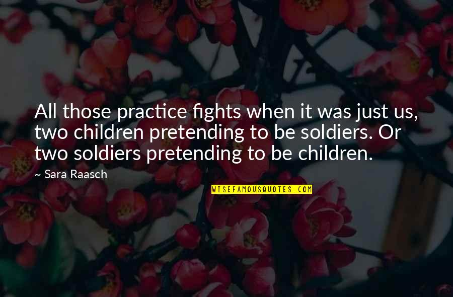 Memories Of Us Quotes By Sara Raasch: All those practice fights when it was just
