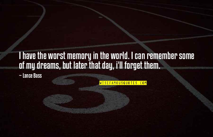 Memories You Can't Forget Quotes By Lance Bass: I have the worst memory in the world.