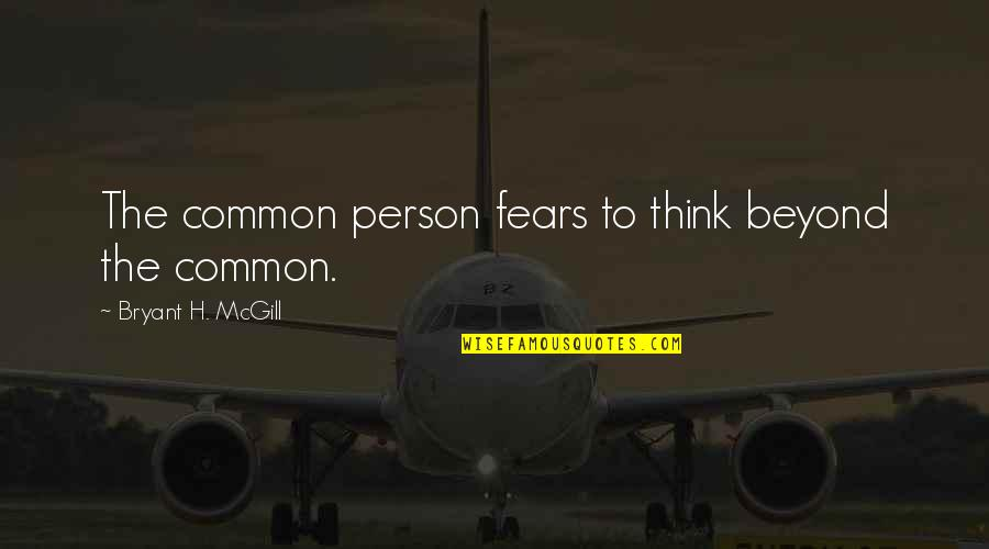 Memorises Quotes By Bryant H. McGill: The common person fears to think beyond the