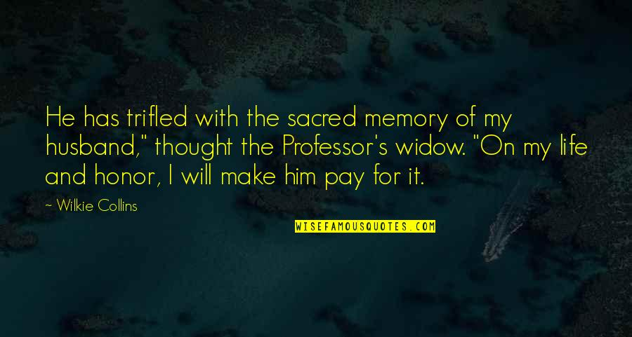 Memory Of Husband Quotes By Wilkie Collins: He has trifled with the sacred memory of
