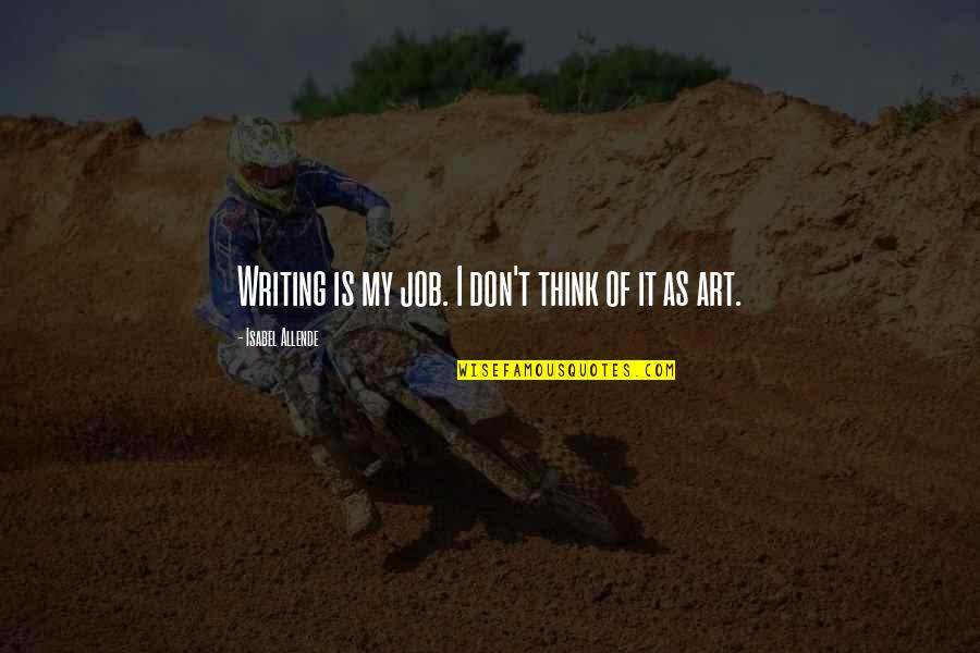 Memukad Quotes By Isabel Allende: Writing is my job. I don't think of