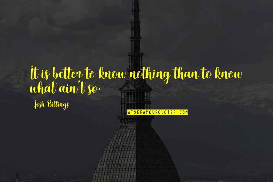Memukad Quotes By Josh Billings: It is better to know nothing than to