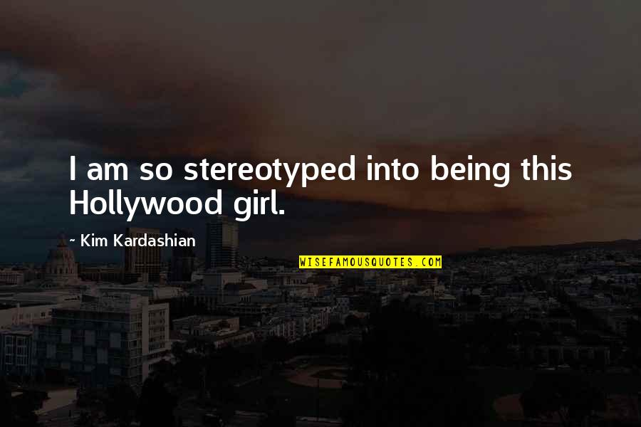 Memukad Quotes By Kim Kardashian: I am so stereotyped into being this Hollywood