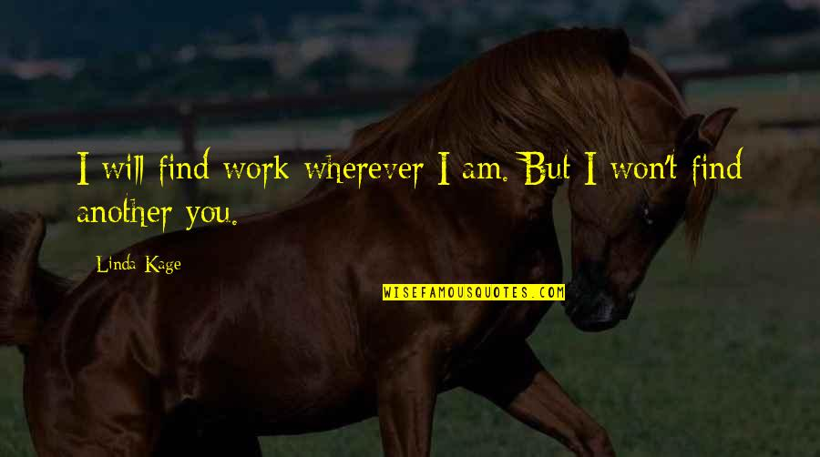 Memukad Quotes By Linda Kage: I will find work wherever I am. But