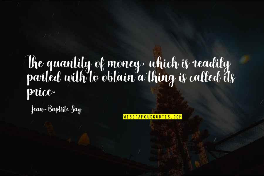 Men Being Players Quotes By Jean-Baptiste Say: The quantity of money, which is readily parted