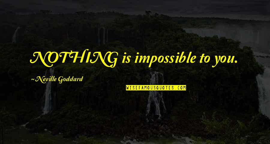 Men Being Players Quotes By Neville Goddard: NOTHING is impossible to you.