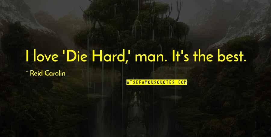 Men Being Players Quotes By Reid Carolin: I love 'Die Hard,' man. It's the best.
