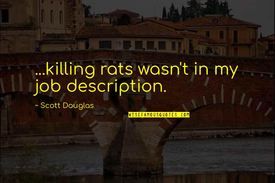 Men Being Players Quotes By Scott Douglas: ...killing rats wasn't in my job description.